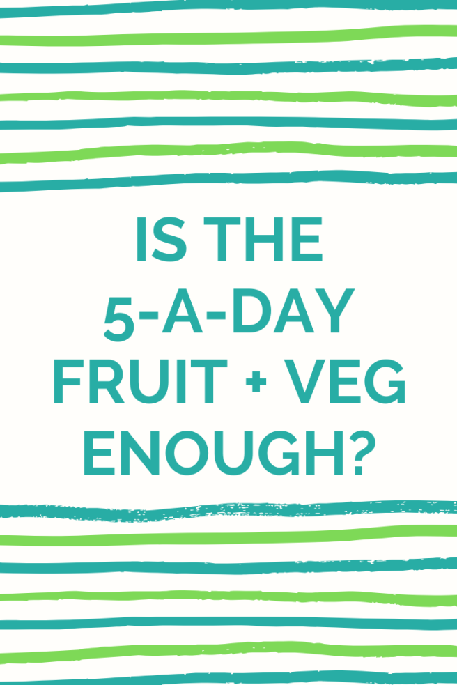 Is the 5-a-day fruit + veg enough