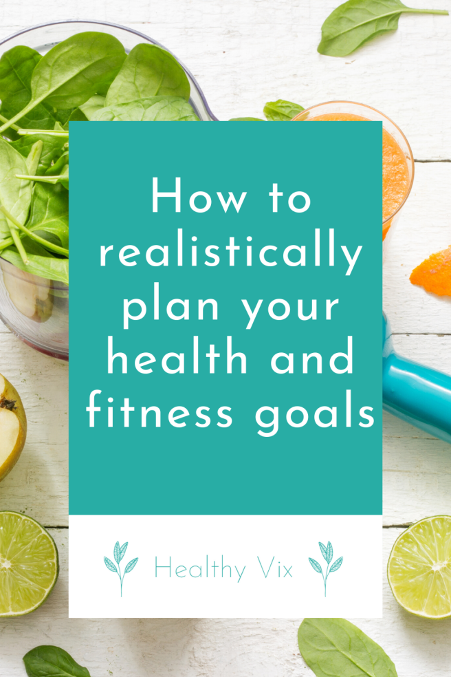 How to realistically plan your health and fitness goals