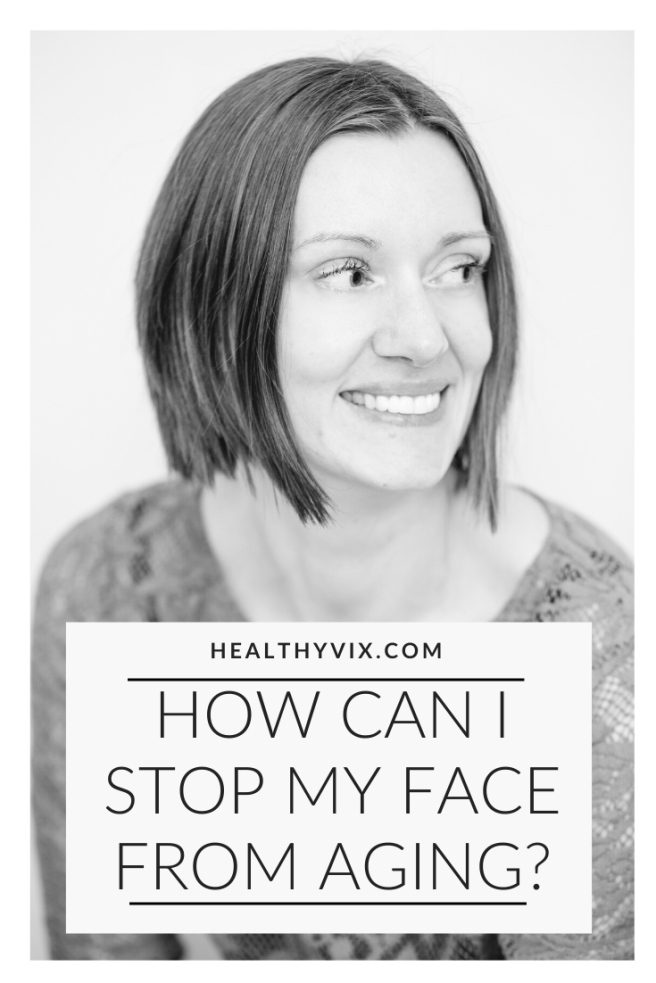 How can I stop my face from aging_