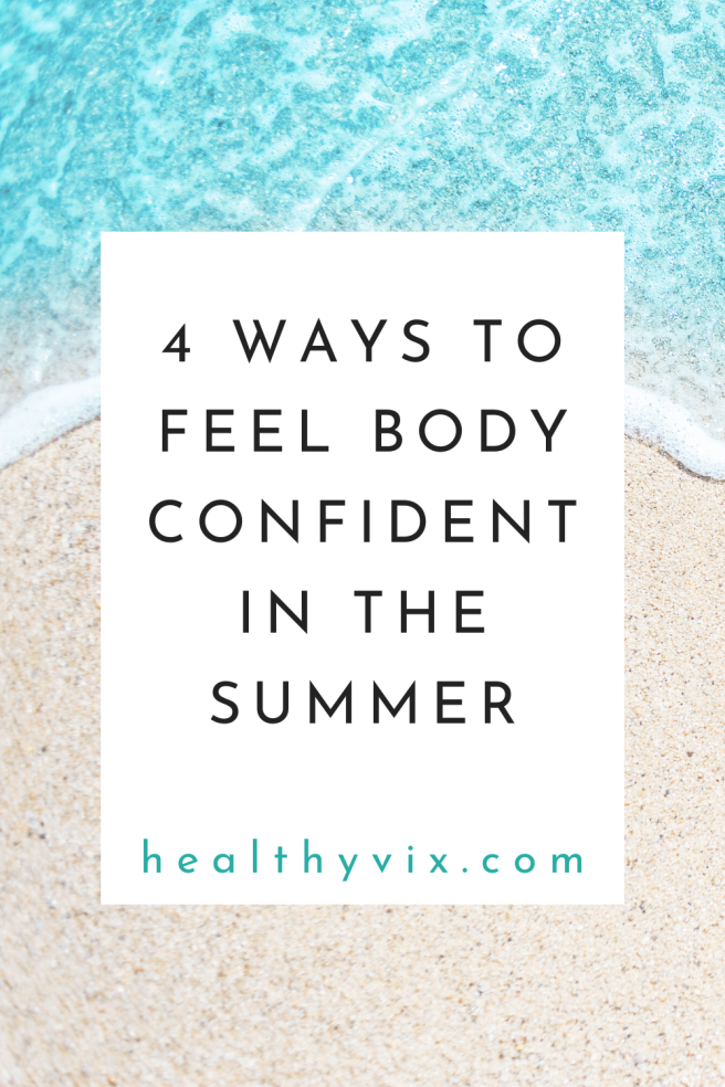 4 ways to feel body confident in the summer