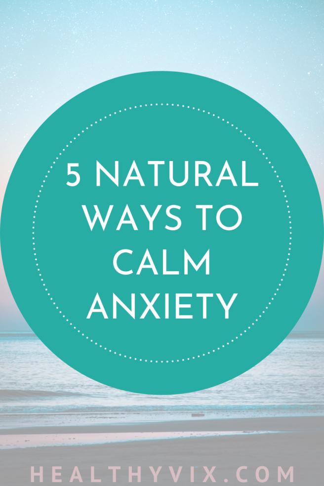 5 natural ways to calm your anxiety