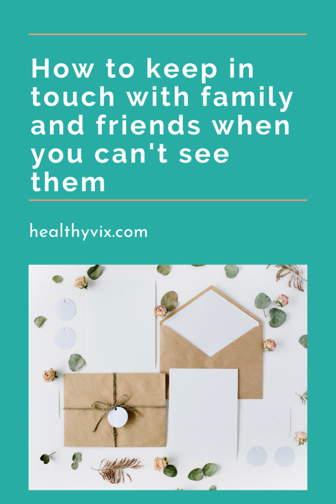 How to keep in touch with family and friends when you can't see them