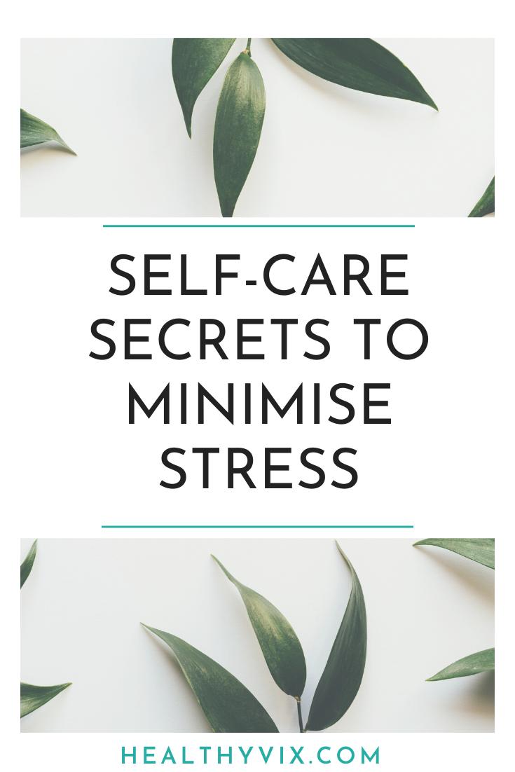 Self-care secrets to minimise stress