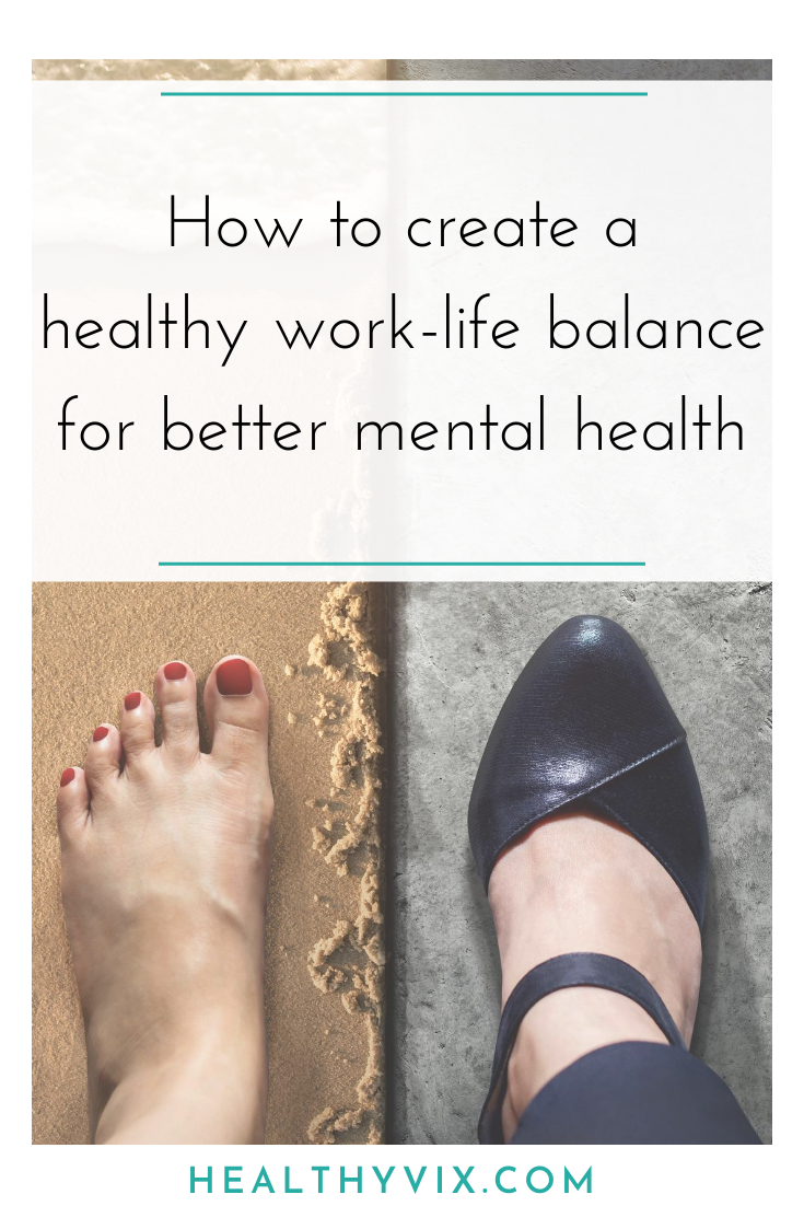 How to create a healthy work-life balance for better mental health
