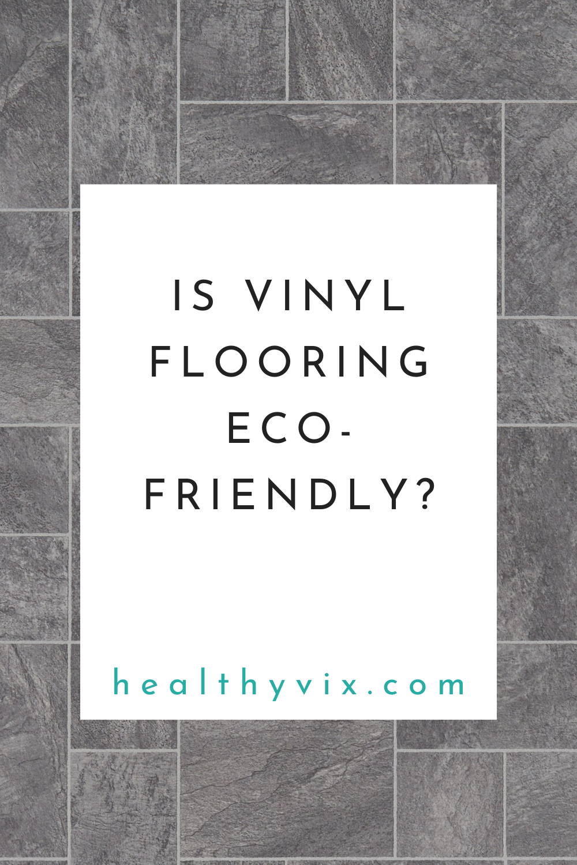 Is vinyl flooring eco-friendly?