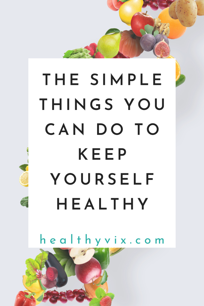 The simple things you can do to keep yourself healthy