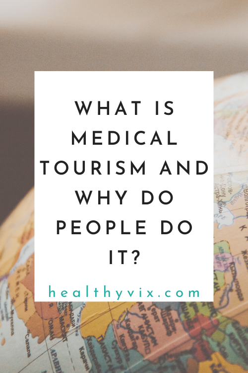 What is medical tourism and why do people do it
