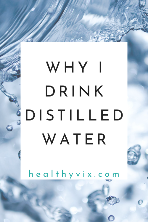 why i drink distilled water